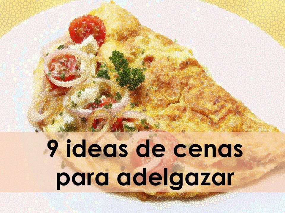 9 ideas de cenas para adelgazar for Ideas de comidas rapidas y faciles